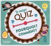 Elisabeth Marrou et Adrien Siroy - Le méga quiz Pourquoi ? Comment ?.