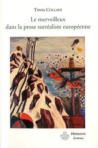 Tania Collani - Le merveilleux dans la prose surréaliste européenne.