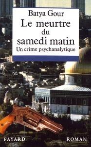 Batya Gour - Le meurtre du samedi matin - Un crime psychanalytique.
