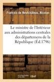De neufchâteau nicolas François - Le ministre de l'Intérieur aux administrations centrales des départemens de la République.