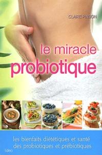 Claire Pinson - Le miracle probiotique - Les bienfaits diététiques et santé des probiotiques et prébiotiques.