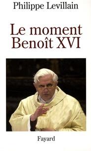 Philippe Levillain - Le moment Benoît XVI.