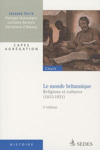 Jacques Carré - Le monde britannique - Religions et cultures (1815-1931).
