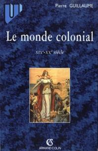 Pierre Guillaume - Le monde colonial - XIXe-XXe siècle.