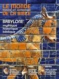 Benoît de Sagazan - Le monde de la Bible Hors-série La Croix  : Babylone - Historique, mythique, biblique.