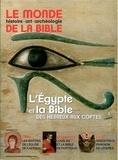 Benoît de Sagazan - Le monde de la Bible N° 210 : L'Egypte et la Bible, des Hébreux aux Coptes.