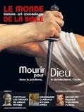Benoît de Sagazan - Le monde de la Bible N° 214 : Mourir pour Dieu.