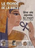 Benoît de Sagazan et Georges Sanerot - Le monde de la Bible N° 216 : Une vie après la mort d'Osiris à Jésus.