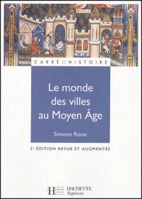 Simone Roux - Le monde des villes au Moyen Age - XIe-XVe siècle.