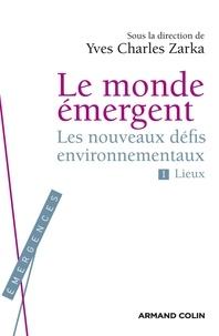 Le monde émergent - Tome 1, Les nouveaux défis environnementaux : lieux.pdf