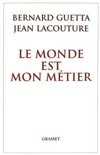 Jean Lacouture et Bernard Guetta - Le monde est mon métier - Le journaliste, les pouvoirs et la vérité.