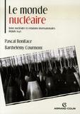 Pascal Boniface et Barthélémy Courmont - Le monde nucléaire - Arme nucléaire et relations internationales depuis 1945.