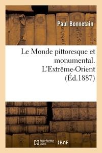 Paul Bonnetain - Le Monde pittoresque et monumental. L'Extrême-Orient (Éd.1887).