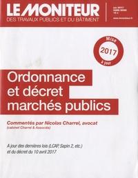 Nicolas Charrel - Le Moniteur des travaux publics et du bâtiment Hors-série juin 2017 : Ordonnance et décret marchés publics.