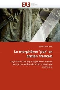 """Marie Elaine Lebel - Le morphème """"par"""" en ancien français."""