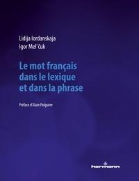 Lidija Iordanskaja et Igor Mel'cuk - Le mot français dans le lexique et dans la phrase.