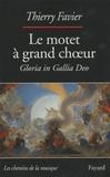 Thierry Favier - Le motet à grand choeur (1660-1792) - Gloria in Gallia Deo.
