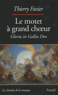 Thierry Favier - Le motet à grand choeur (1660-1792) - Gloria in Gallia Deo.
