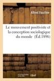 Alfred Fouillée - Le mouvement positiviste et la conception sociologique du monde.