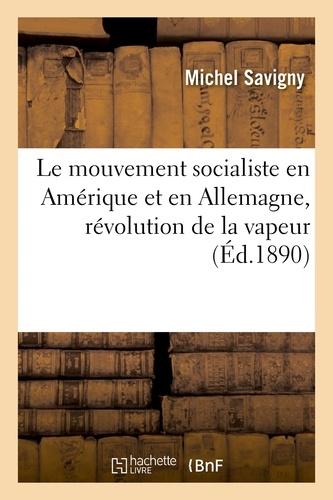 Le mouvement socialiste en Amérique et en Allemagne, révolution de la vapeur