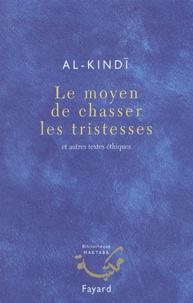 Al-Kindi - Le moyen de chasser les tristesses - Et autres textes éthiques.
