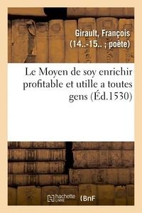 François Girault - Le Moyen de soy enrichir profitable et utille a toutes gens.