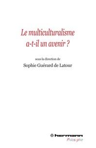 Sophie Guérard de Latour - Le multiculturalisme a-t-il un avenir ?.