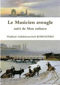 Vladimir Korolenko - Le Musicien Aveugle Suivi de Mon Enfance.
