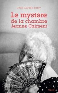 Jean-Claude Lamy - Le mystère de la chambre Jeanne Calment.