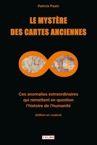 Patrick Pasin - Le mystère des cartes anciennes - Ces anomalies extraordinaires qui remettent en question l'histoire de l'humanité.