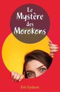 Eric Eydoux - Le mystère des Morokons.