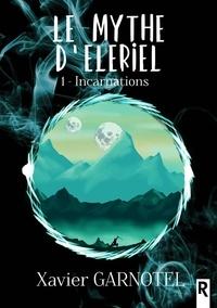 Xavier Garnotel - Le mythe d'Eleriel Tome 1 : Incarnations.