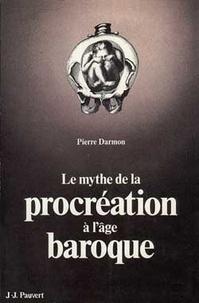 Pierre Darmon - Le Mythe de la procréation à l'âge baroque.