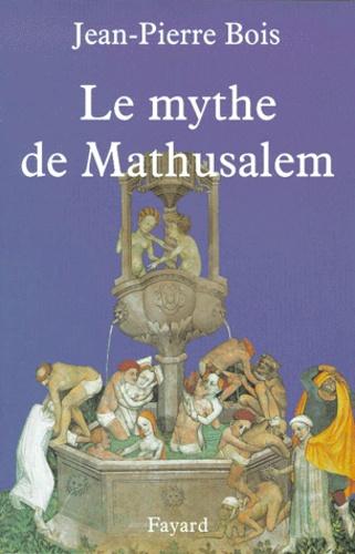 Le mythe de Mathusalem. Histoire des vrais et faux centenaires