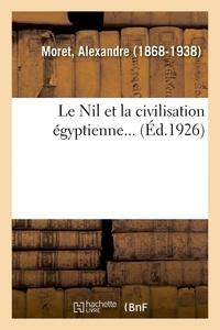 Alexandre Moret - Le Nil et la civilisation égyptienne....