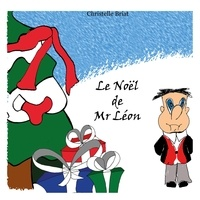 Christelle Briat - Le Noël de Mr Léon.