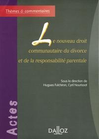 Hugues Fulchiron et Cyril Nourissat - Le nouveau droit communautaire du divorce et de la responsabilité parentale.
