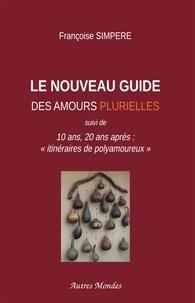 """Françoise Simpère - Le Nouveau Guide des amours plurielles - 10 ans, 20 ans après : """"itinéraires de polyamoureux""""."""