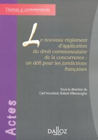 Cyril Nourissat - Le nouveau règlement d'application du droit communautaire de la concurrence : un défi pour les juridictions françaises.