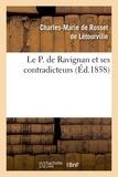 Charles-Marie Rosset de Létourville (de) - Le P. de Ravignan et ses contradicteurs, ou Examen impartial de l'histoire du règne.