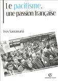 Yves Santamaria - Le pacifisme, une passion française.