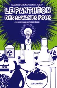 Daniel H. Wilson et Anna C. Long - Le panthéon des savants fous.