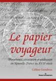 Céline Gendron - Le papier voyageur - Provenance, circulation et utilisation en Nouvelle-France au XVIIe siècle.