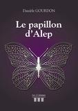 Danièle Gourdon - Le papillon d'Alep.