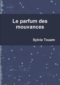 Sylvie Touam - Le parfum des mouvances.