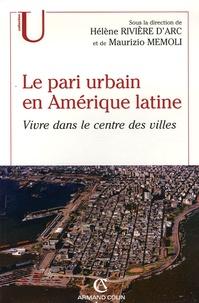 Hélène Rivière d'Arc et Maurizio Memoli - Le pari urbain en Amérique latine - Vivre dans le centre des villes.