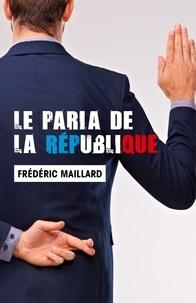 Frédéric Maillard - Le paria de la République.
