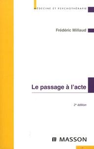 Frédéric Millaud - Le passage à l'acte - Aspects cliniques et psychodynamiques.