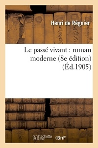 Henri De Regnier - Le passé vivant : roman moderne 8e édition.