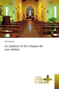 Olivier Seumi - Le pasteur et les risques de son métier.